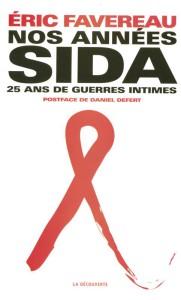 Nos années sida vingt-cinq ans de guerres intimes - Éric Favereau - Postface de Daniel Defert